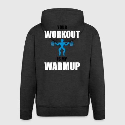 Your workout is my warmup - Men's Premium Hooded Jacket