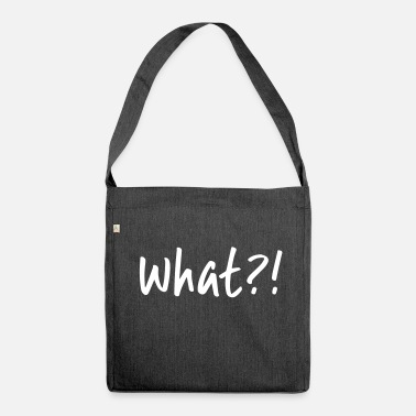 What What ?! - Shoulder Bag recycled