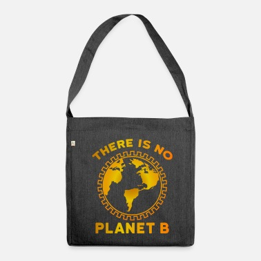 No Planet B There Is No Planet B - Shoulder Bag recycled