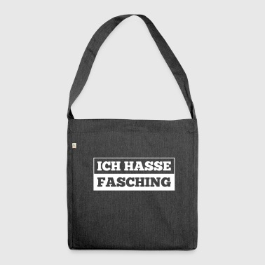 Ich hasse Fasching - Schultertasche aus Recycling-Material