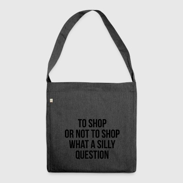 to shop or not to shop - Shoulder Bag made from recycled material