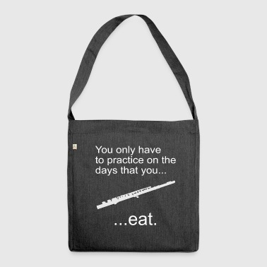 you only have to practice on the days that you.eat - Schultertasche aus Recycling-Material