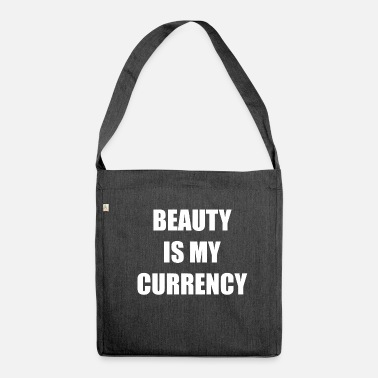 Currency Beauty is my currency Beauty Currency - Shoulder Bag recycled