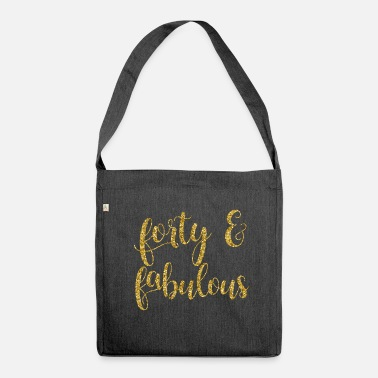 Forty Forty and Fabulous - Shoulder Bag made from recycled material