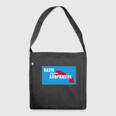 Nazi Nazis are no alternative to Nazis - Shoulder Bag made from recycled material