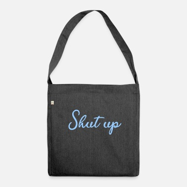 Shut Up Shut up - shut up - Shoulder Bag made from recycled material