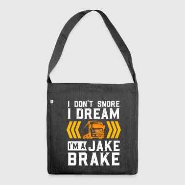 Jake I do not snore I dream I'm a jake brake - Shoulder Bag made from recycled material