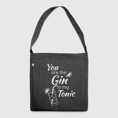 Gin Tonic Spruch You are the gin to my tonic weiss - Schultertasche aus Recycling-Material