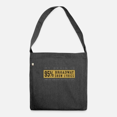 Broadway My Brain Is 95% Broadway Show Lyrics Funny Theater - Shoulder Bag made from recycled material