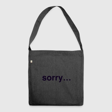 sorry... - Schultertasche aus Recycling-Material
