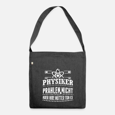 Physik Lustiges Physik Physiker Shirt Prahlen Nicht - Schultertasche aus Recycling-Material