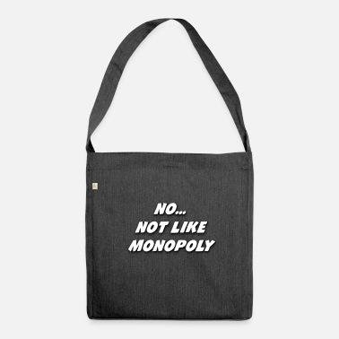 Monopoly No... Not Like Monopoly - Shoulder Bag made from recycled material
