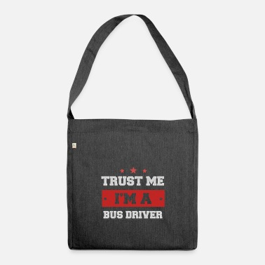 Bus Driver Trust me I'm a Bus Driver - Shoulder Bag made from recycled material