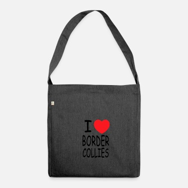 Border Collie i love border collies - Shoulder Bag made from recycled material