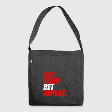 EAT SLEEP BET REPEAT - Shoulder Bag made from recycled material