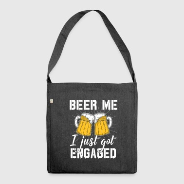 Beer Me, I Just Got Engaged - Engagement, Engaged - Shoulder Bag made from recycled material