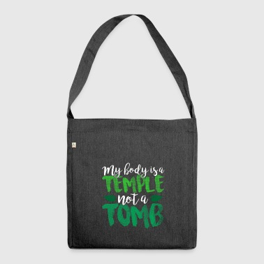 My body is a temple not a grave - Shoulder Bag made from recycled material