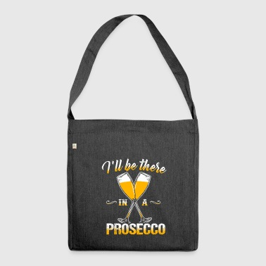 I'll be there in a Prosecco - Shoulder Bag made from recycled material