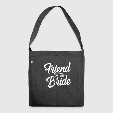 Friend Of The Bride - Wedding Party - Shoulder Bag made from recycled material