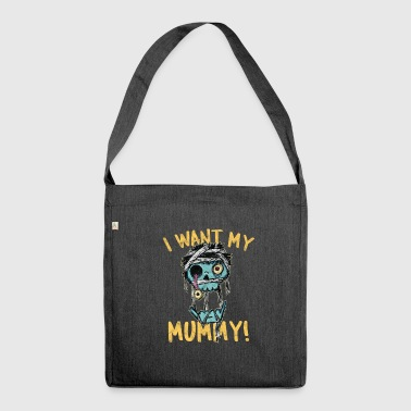 Mummy - I want my mummy - Schultertasche aus Recycling-Material