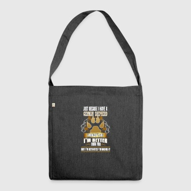 German Shepherd Just because I have a German shepherd I would - Shoulder Bag made from recycled material