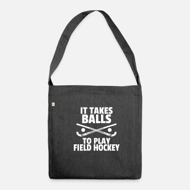 Playing Field It Takes Balls to Play Field Hockey - Shoulder Bag recycled