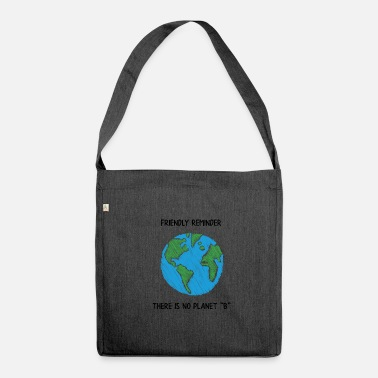 Reminder FRIENDLY REMINDER THERE IS NO PLANET B - Shoulder Bag made from recycled material