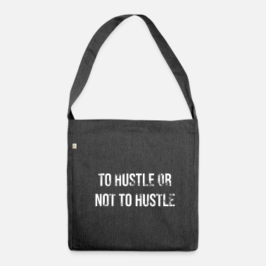 Hustle TO HUSTLE OR NOT TO HUSTLE - Shoulder Bag recycled