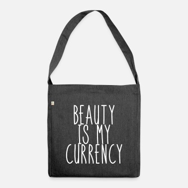 Currency Beauty is my currency. Beauty currency - Shoulder Bag recycled