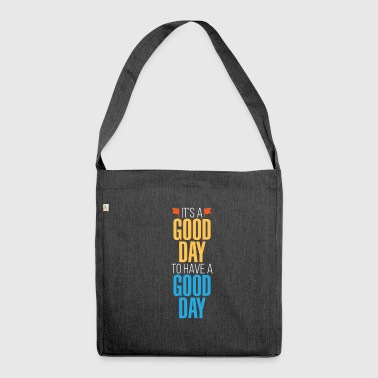 It's a good day to have a good day - Shoulder Bag made from recycled material