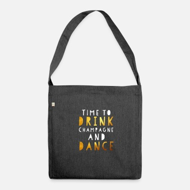 Kongress Time to Drink Champagne and Dance - Dance Congress - Schultertasche aus Recycling-Material