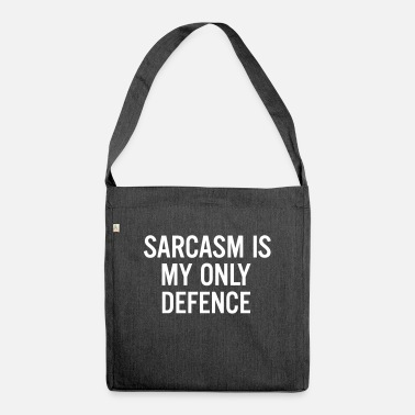Defence Sarcasm is my only defence - Shoulder Bag recycled