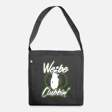We We are golfing, we are clubbin! - Shoulder Bag recycled