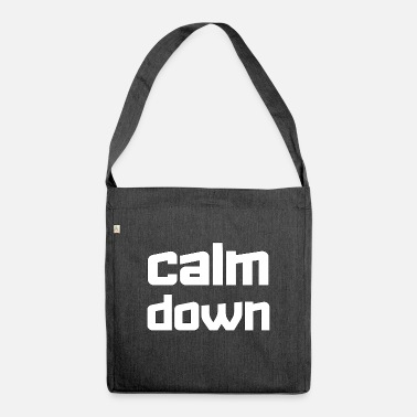 Calm The Fuck Down Calm down - Shoulder Bag recycled