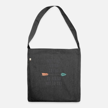 Afraid Do not Be Afraid To Fail. - Be Afraid Not To Try. - Shoulder Bag recycled