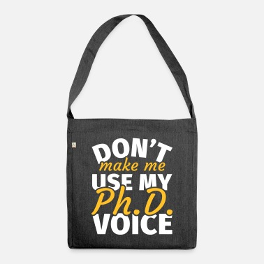 Abschluss Don't Make Me Use My Phd Voice phd t shirt phd - Umhängetasche aus Recyclingmaterial