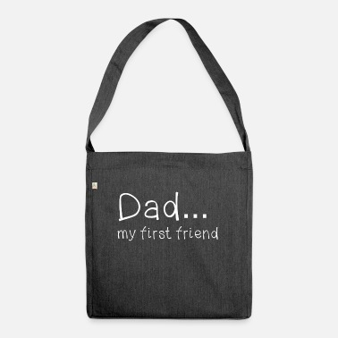 Father's Day Dad my first friend knows - Shoulder Bag recycled