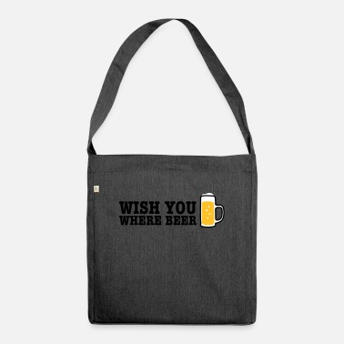 Wish You wish you where beer - Shoulder Bag recycled