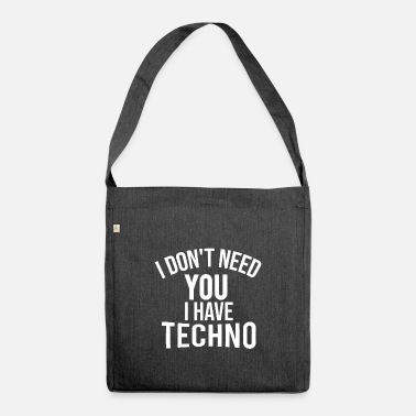 Technobilly i dont need you i have techno - Shoulder Bag recycled