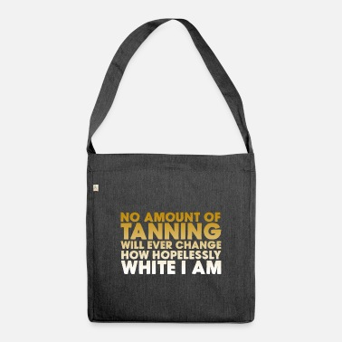 Tanning No Amount Of Tanning - Shoulder Bag recycled