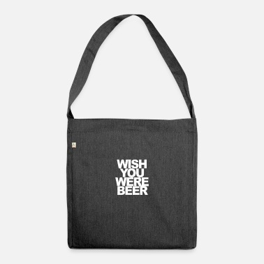 Wish You Wish you were beer - Shoulder Bag recycled