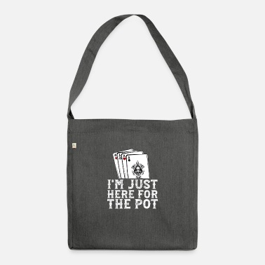 I am just here for the pot - poker - Shoulder Bag recycled