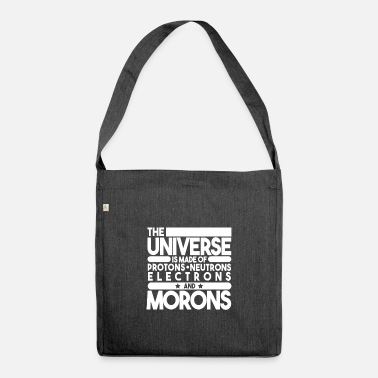 Moron The universe is made of protons of morons - Shoulder Bag recycled