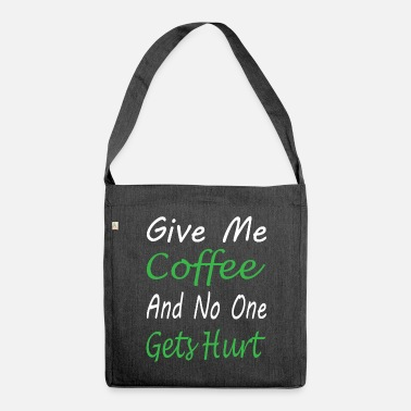 Give me Coffee and no one gets hurt - Shoulder Bag recycled