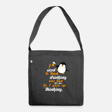Drinking and thinking do not fit together Penguin - Shoulder Bag recycled