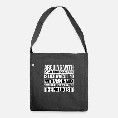 Groundskeeper Shirt, Like Arguing With A Pig in - Shoulder Bag recycled