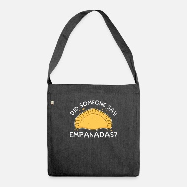 Funny Did Someone Say Empanadas Pastry Lovers - Shoulder Bag recycled