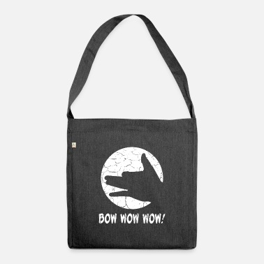 Bow Wow Bow Wow Wow - Dog T-Shirt. Yippi Yo Yippi Yes! - Shoulder Bag recycled