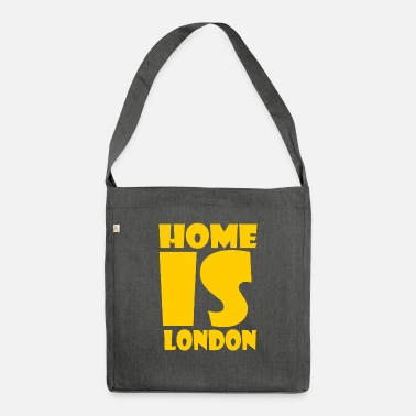 London London - At home is London - Shoulder Bag recycled