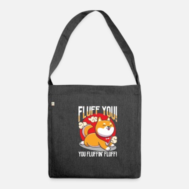 Fluff You Fluff You You Fluffin Fluffin Shiba Inu Dog Loves - Shoulder Bag recycled